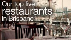 Our top five restaurants in the Brisbane