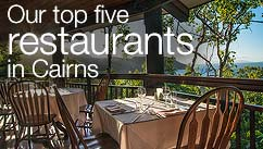 Our top five restaurants in the Cairns