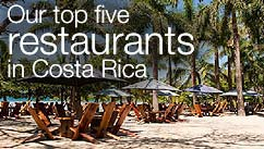Our top five restaurants in the Costa Rica