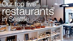 Our top five restaurants in the Seattle