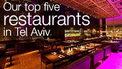 Our top five restaurants in the Tel Aviv