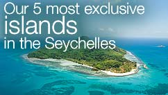 Our 5 most exclusive islands in The Seychelles?